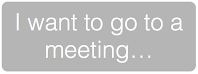 I want to go to a meeting...